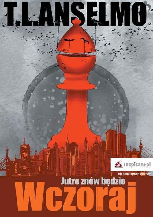 okładka Jutro znów będzie wczoraj, Książka | T. L.  Anselmo