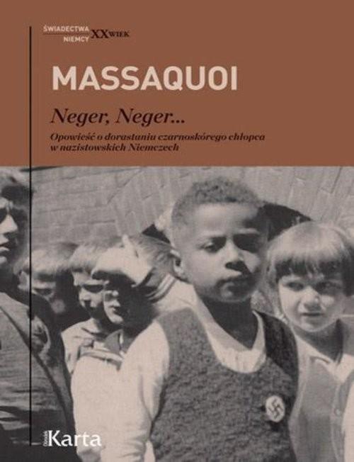 okładka Neger, neger… Opowieść o dorastaniu czarnoskórego chłopca w nazistowskich Niemczech, Książka   Hans-Jürgen Massaquoi