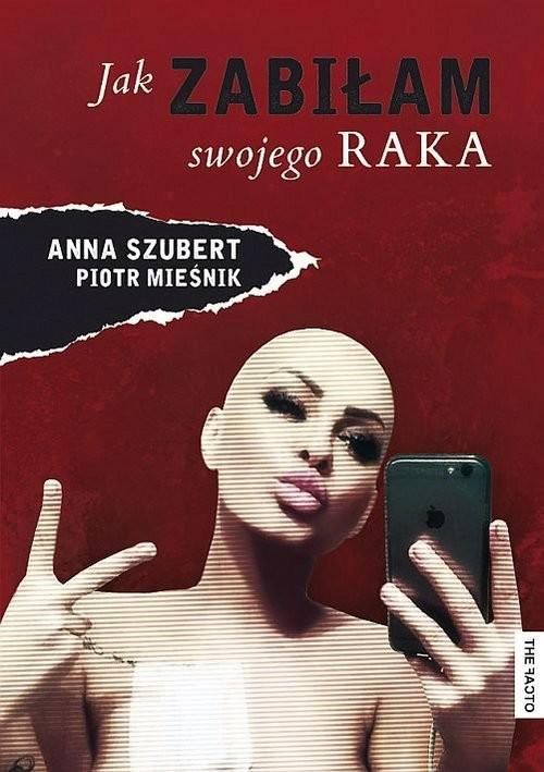 okładka Jak zabiłam swojego raka, Książka | Szubert Anna