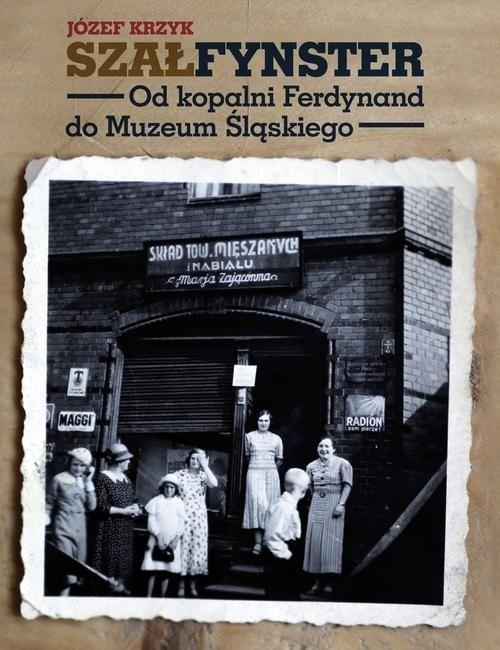 okładka Szałfynster Od kopalni Ferdynand do Muzeum Śląskiego, Książka | Krzyk Józef