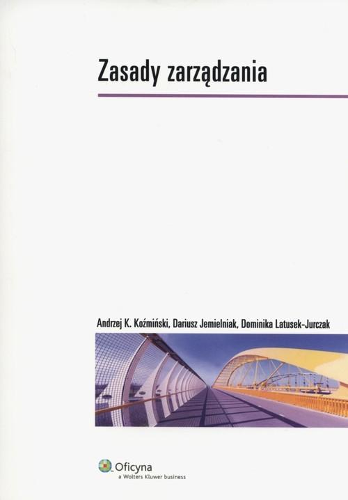 okładka Zasady zarządzania, Książka | Dariusz Jemielniak, Andrzej K. Koźmiński, Lat