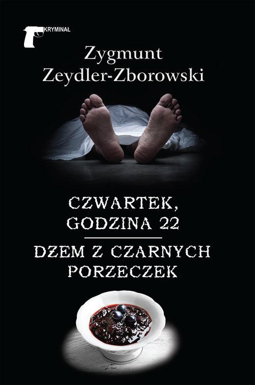 okładka Czwartek godzina 22 / Dżem z czarnych porzeczek, Książka | Zeydler-Zborowski Zygmunt