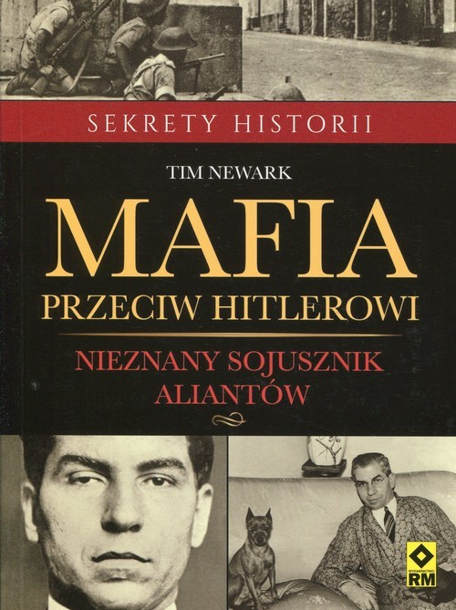 okładka Mafia przeciw Hitlerowi Nieznany sojusznik aliantów, Książka | Tim Newark
