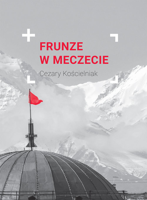 okładka Frunze w meczecie, Książka | Kościelniak Cezary