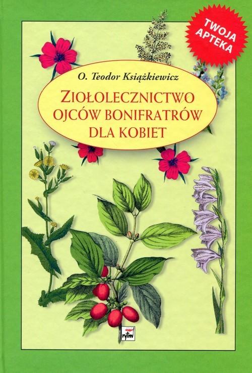 okładka Ziołolecznictwo Ojców Bonifratrów dla kobiet, Książka | Książkiewicz Teodor