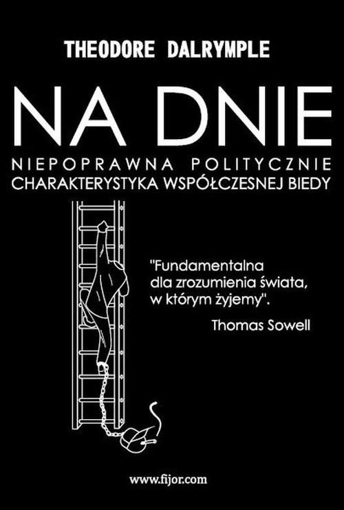 okładka Na dnie Niepoprawna politycznie charakterystyka współczesnej biedy, Książka | Dalrymple Theodore