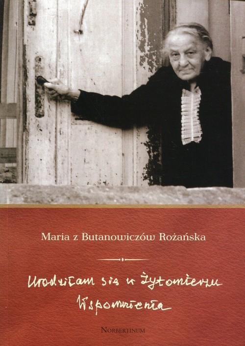 okładka Urodziłam się w Żytomierzu Wspomnienia, Książka | Maria z Butanowiczów Rożańska