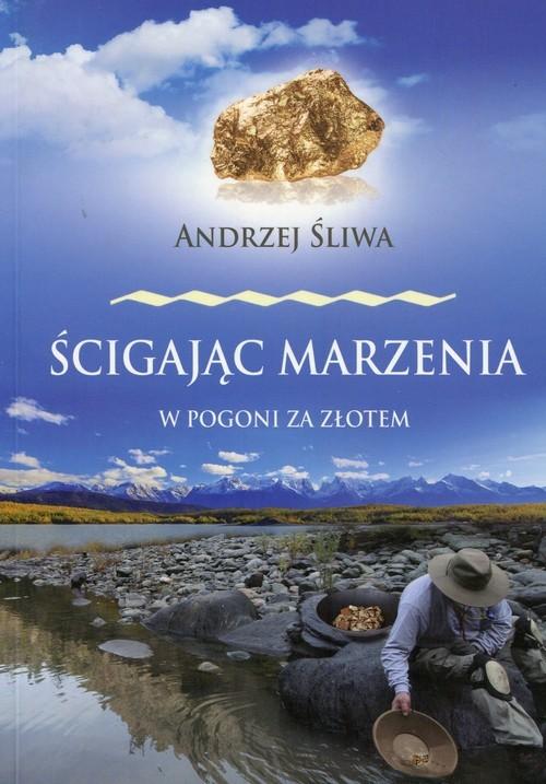 okładka Ścigając marzenia W pogoni za złotem, Książka   Śliwa Andrzej