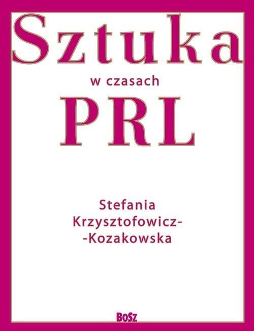okładka Sztuka w czasach PRLksiążka |  | Krzysztofowicz-Kozakowska Stefania