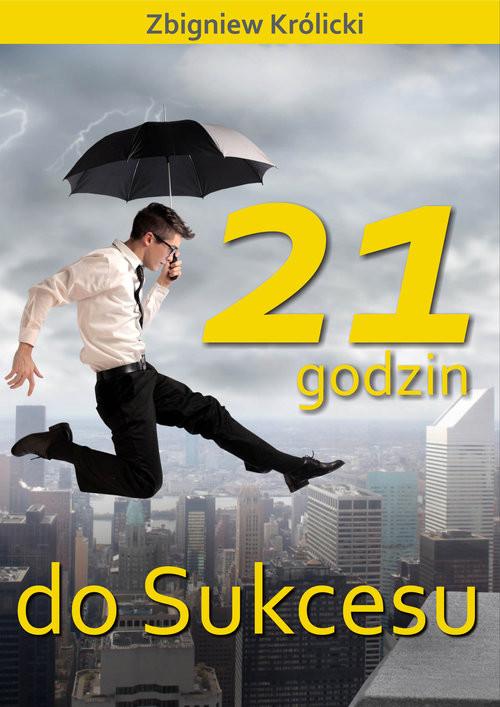 okładka 21 godzin do sukcesu, Książka | Królicki Zbigniew
