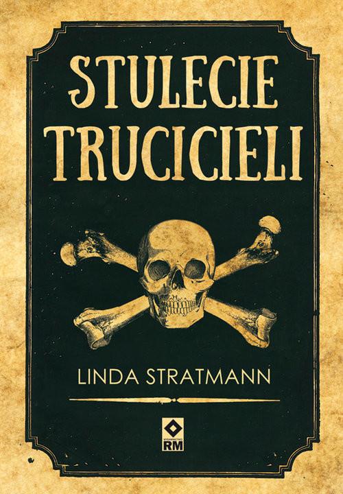 okładka Stulecie trucicieli Niesamowite historie, Książka   Linda Stratmann
