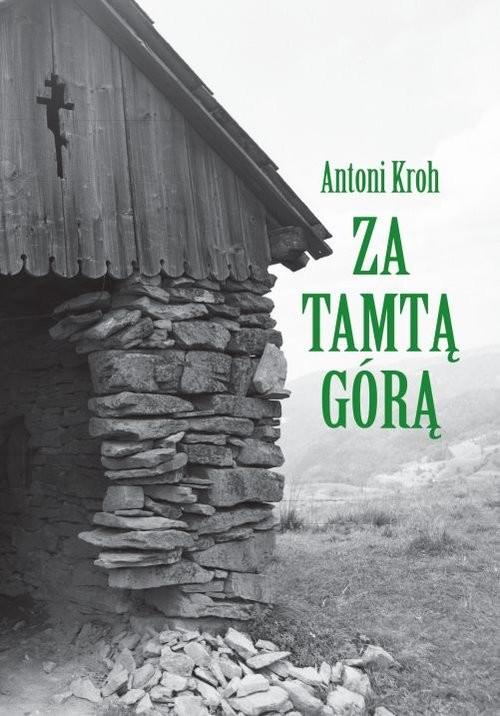 okładka Za tamtą górą Wspomnienia łemkowskie, Książka | Kroh Antoni