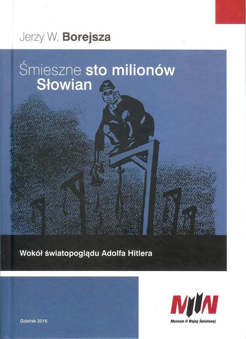 okładka Śmieszne sto milionów Słowian Wokół światopoglądu Adolfa Hitlera, Książka | Borejsza Jerzy
