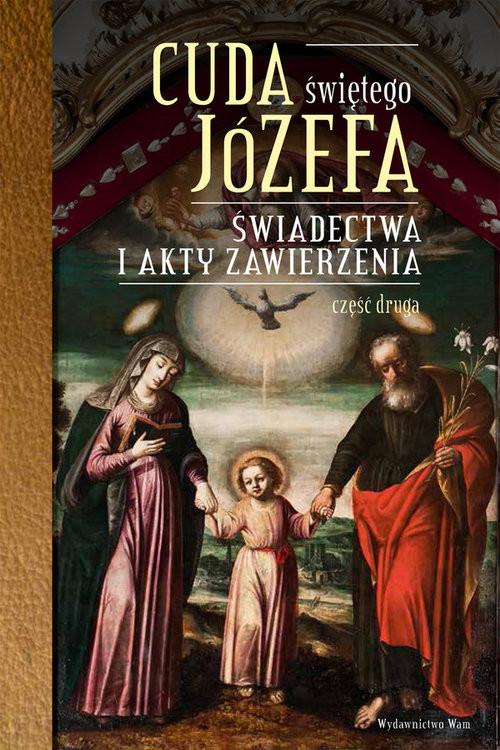 okładka Cuda Świętego Józefa Świadectwa i akty zawierzenia. Część druga, Książka | Pytlarz Katarzyna