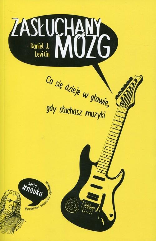 okładka Zasłuchany mózg Co się dzieje w głowie, gdy słuchasz muzyki, Książka | Daniel J. Levitin
