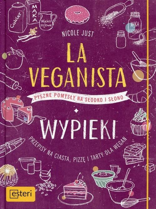 okładka La Veganista Wypieki Pyszne pomysły na słodko i słono, Książka | Just Nicole