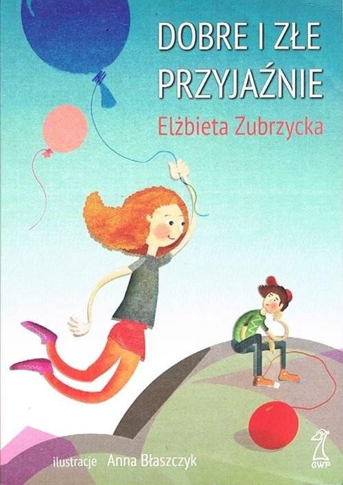 okładka Dobre i złe przyjaźnieksiążka |  | Zubrzycka Elżbieta