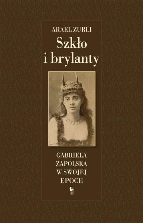 okładka Szkło i brylanty Gabriela Zapolska w swojej epoce, Książka | Zurli Arael