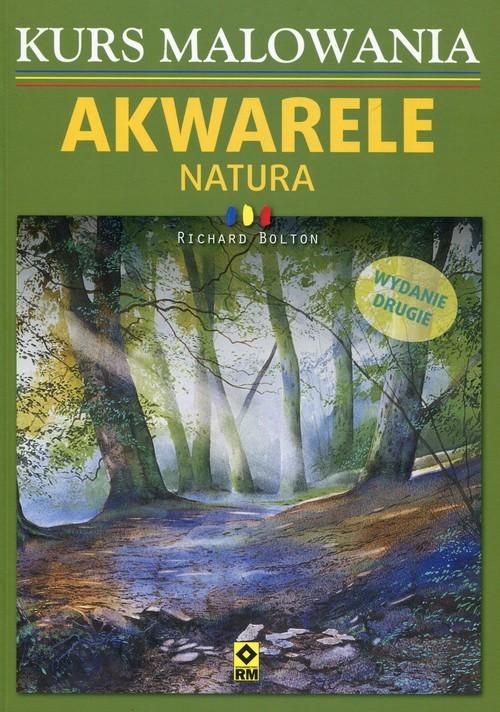 okładka Kurs malowania Akwarele Natura, Książka | Bolton Richard