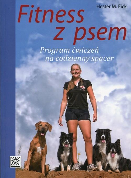 okładka Fitness z psem program ćwiczeń na codzienny spacer, Książka   Hester M. Eick
