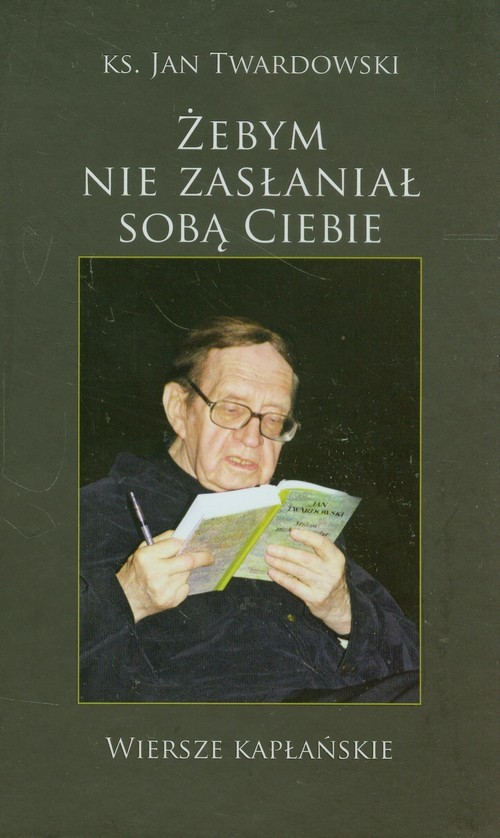 okładka Żebym nie zasłaniał sobą Ciebie, Książka | Jan Twardowski