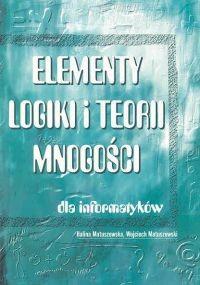 okładka Elementy logiki i teorii mnogości dla informatyków, Książka | Halina Matuszewska, Wojciech Matuszewski