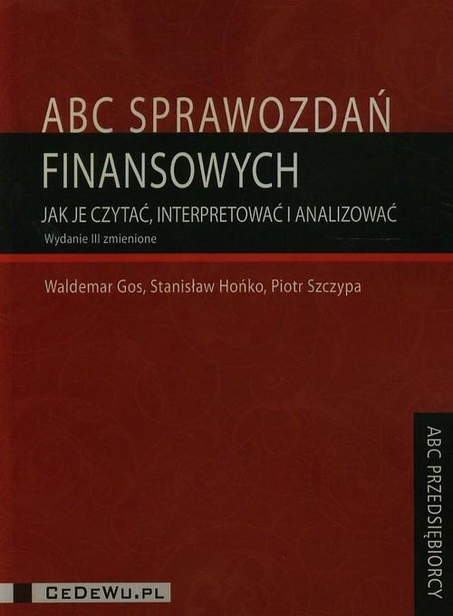 okładka ABC sprawozdań finansowych Jak je czytaćinterpretować i analizować, Książka | Waldemar Gos, Stanisław Hońko, Piotr Szczypa