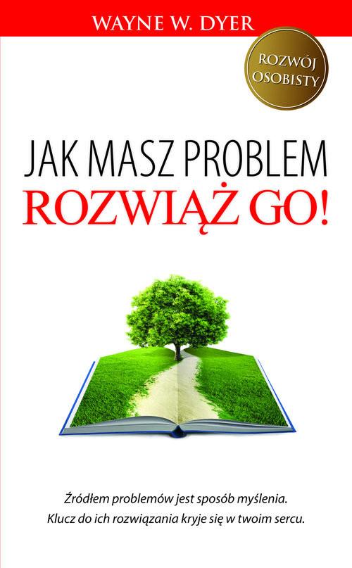 okładka Jak masz problem, rozwiąż go!, Książka | W. Dyer Wayne