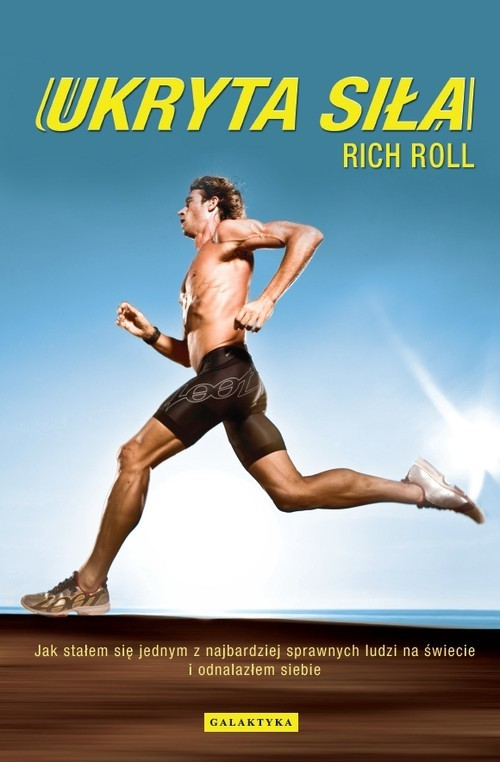 okładka Ukryta siła Jak stałem się jednym z najbardziej sprawnych ludzi na świecie i odnalazłem siebie, Książka | Rich Roll