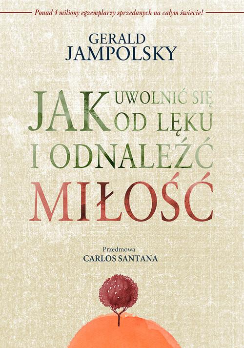 okładka Jak uwolnić się od lęku i odnaleźć miłość, Książka | Gerald D. Jampolsky