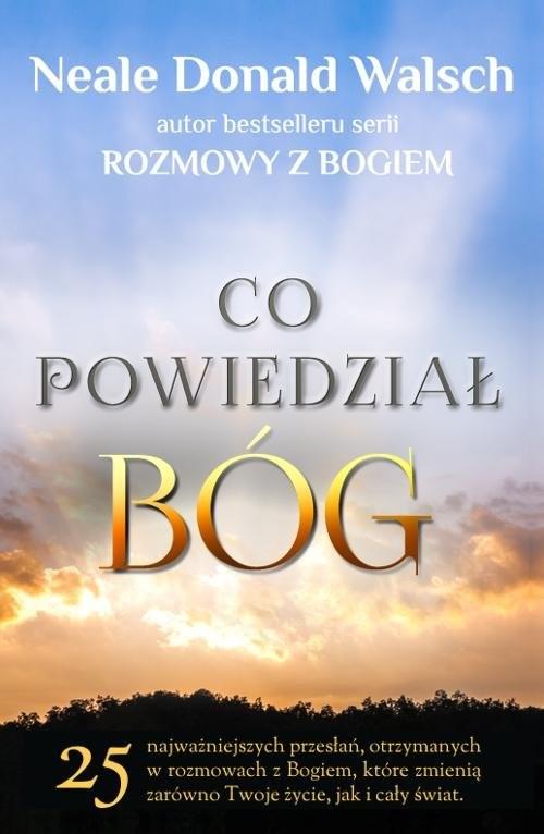 okładka Co powiedział Bóg 25 najważniejszych, otrzymanych w rozmowach z Bogiem przesłań, które zmienią zarówno Twoje życie, ja, Książka | Neale Donald Walsch