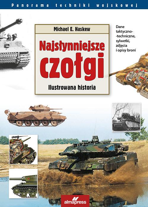 okładka Najsłynniejsze czołgi Ilustrowana historia, Książka | Michael E. Haskew