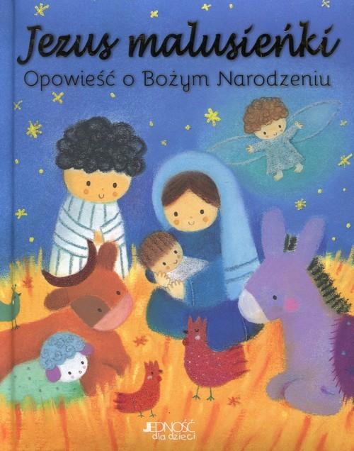 okładka Jezus Malusieńki Opowieść o Bożym Narodzeniu, Książka | Julia Stone, Dubravka Kolanovic