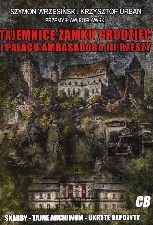 okładka Tajemnice zamku Grodziec i pałacu ambasadora III Rzeszy, Książka   Szymon Wrzesiński, Krzysztof  Urban, Popławski