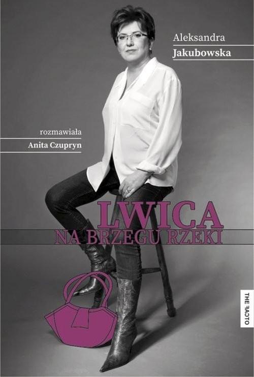 okładka Lwica na brzegu rzeki rozmawiała Anita Czupryn, Książka | Jakubowska Aleksandra