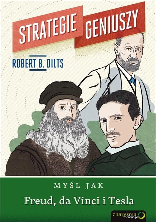 okładka Strategie geniuszy Myśl jak Freud, da Vinci i Tesla, Książka   Robert B. Dilts