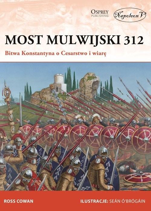 okładka Most Mulwijski 312 Bitwa Konstantyna o Cesarstwo i wiarę, Książka   Ross Cowan