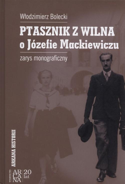 okładka Ptasznik z Wilna o Józefie Mackiewiczu zarys monograficzny, Książka | Bolecki Włodzimierz