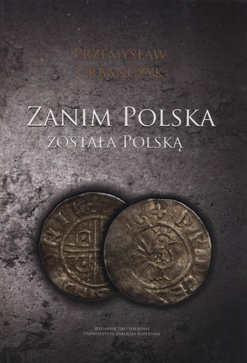 okładka Zanim Polska została Polską, Książka | Urbańczyk Przemysław