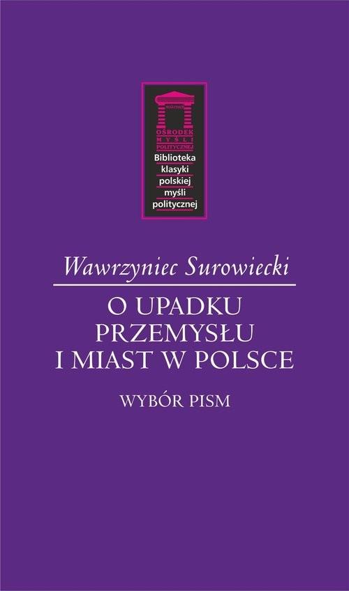 okładka O upadku przemysłu i miast w Polsce Wybór pismksiążka |  | Surowiecki Wawrzyniec