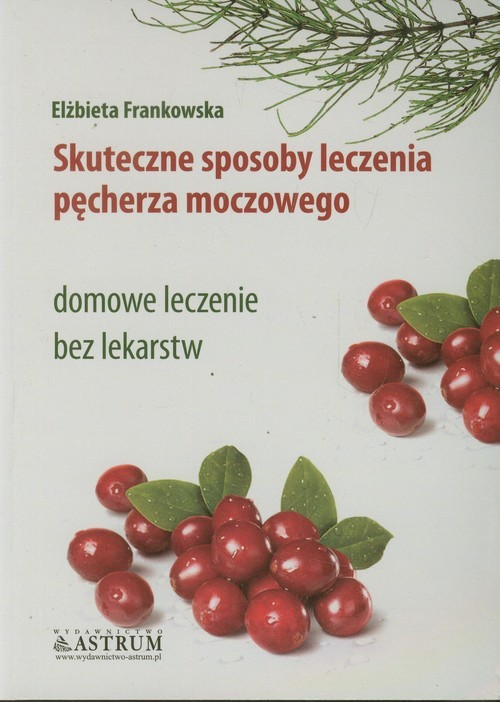 okładka Skuteczne sposoby leczenia pęcherza moczowego domowe leczenie bez lekarstw, Książka | Frankowska Elżbieta