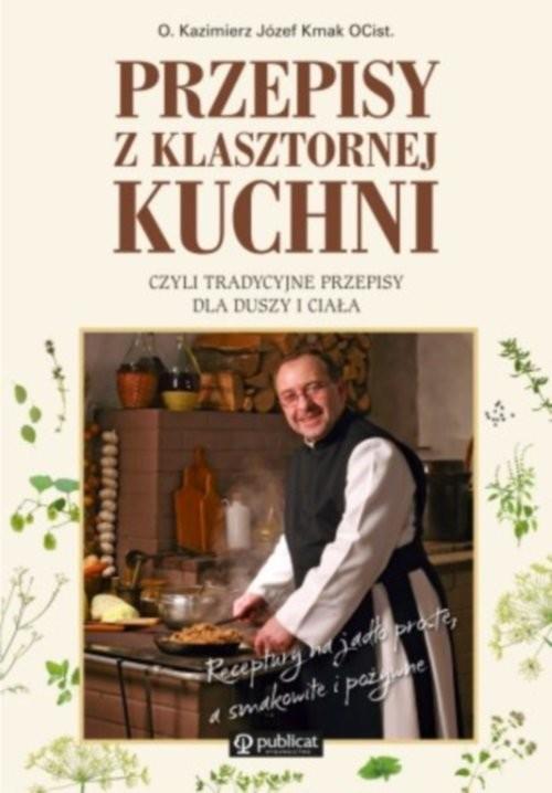 okładka Przepisy z klasztornej kuchni, czyli tradycyjne przepisy dla duszy i ciałaksiążka |  | Kazimierz Józef Kmak