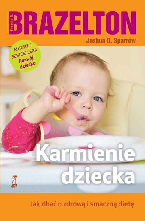 okładka Karmienie dziecka, Książka | Thomas B. Brazelton, Joshua D. Sparrow