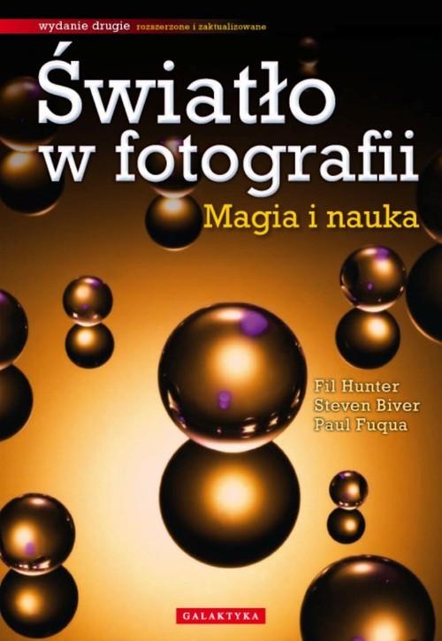 okładka Światło w fotografii Magia i nauka, Książka   Fil Hunter, Steven Biver, Paul Fuqua