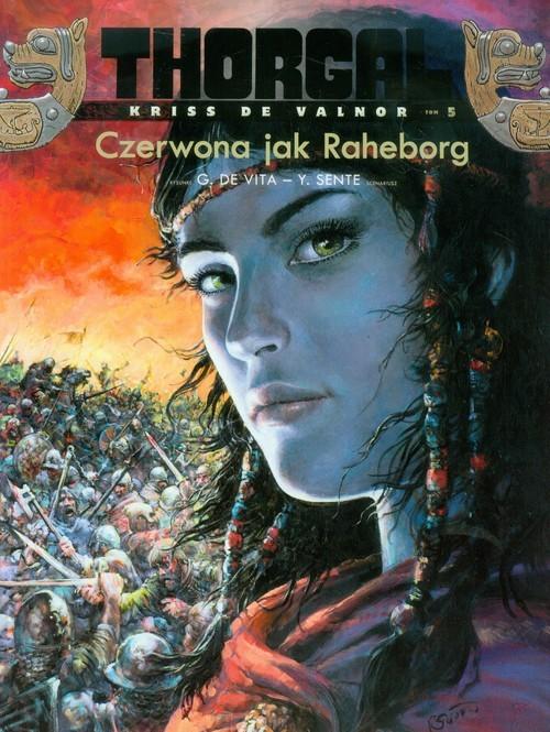 okładka Thorgal Kriss de Valnor Czerwona jak Raheborg Tom 5, Książka | Yves Sente, Vita Giulio De