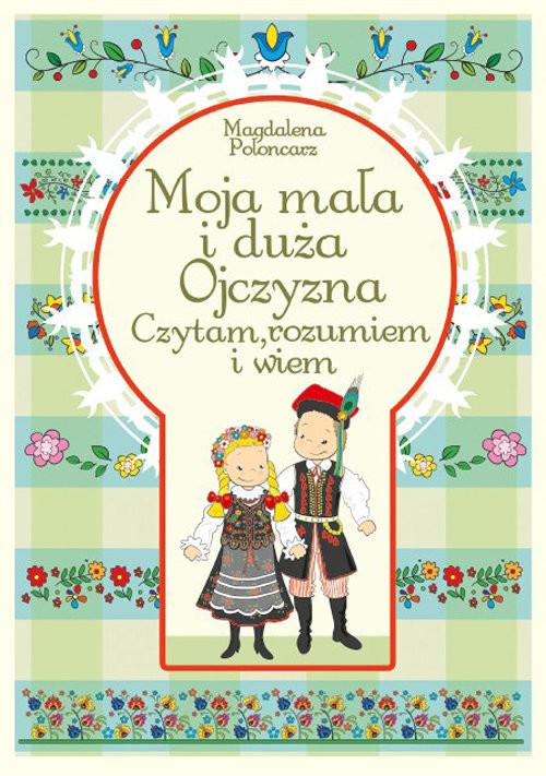 okładka Moja mała i duża ojczyzna, Książka | Poloncarz Magdalena