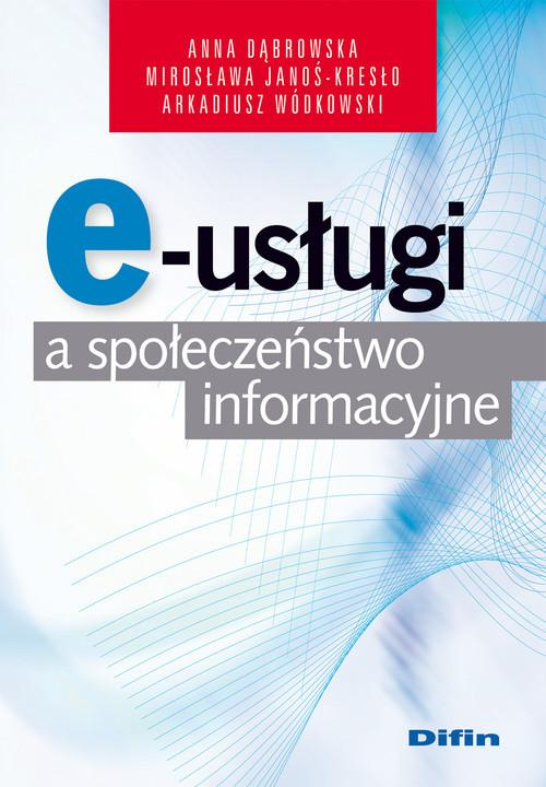 okładka E-usługi a społeczeństwo informacyjne, Książka | Anna Dąbrowska, Mirosława  Janoś-Kresło, Wódko