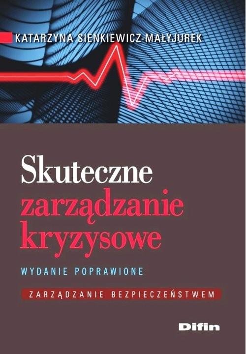 okładka Skuteczne zarządzanie kryzysowe Zarządzanie bezpieczeństwem, Książka   Sienkiewicz-Małyjurek Katarzyna