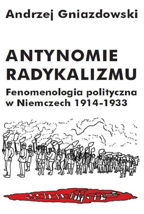 okładka Antynomie radykalizmu Fenomenologia polityczna w Niemczech 1914-1933, Książka   Gniazdowski Andrzej