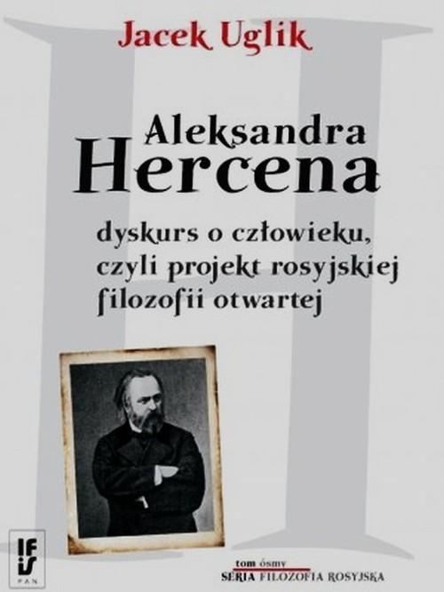 okładka Aleksandra Hercena dyskurs o człowieku czyli projekt rosyjskiej filozofii otwartej Tom 8, Książka   Uglik Jacek